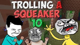 Minecraft: Trolling A Squeaker 10 [PART 1]