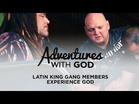 Latin King gang members experience God - Adventures With God