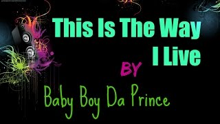 This Is The Way I Live by Baby Boy Da Prince Lyrics