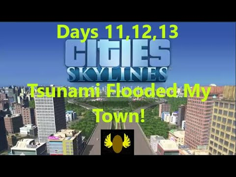 Cities: Skylines - Day 11-13 - Tsunami Flooded My Town
