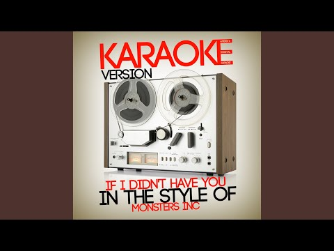 If I Didn't Have You (In the Style of Monsters Inc) (Karaoke Version)