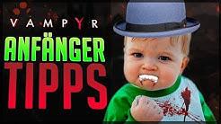 VAMPYR TIPPS - 7 Anfänger Tipps um zur ULTIMATIVEN KAMPFMASCHINE zu werden