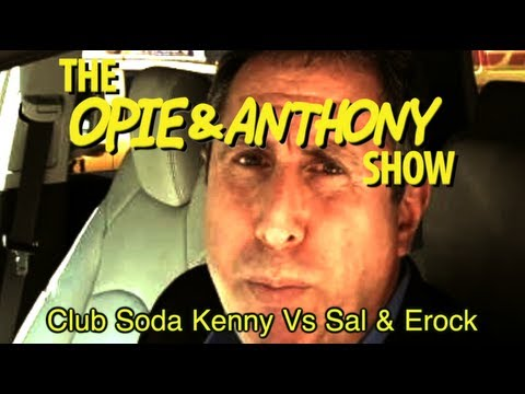 Opie & Anthony: Club Soda Kenny Vs Sal & Erock (03/05/12)