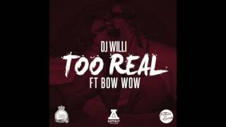 Dj Willi ft. Bow Wow - Too Real