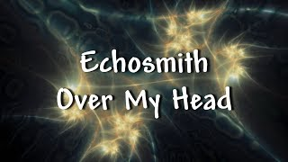 Echosmith - Over My Head - Lyrics