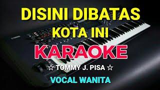 Download lagu DISINI DI BATAS KOTA INI - KARAOKE,HD || Tommy J.pisa -Nada Wanita
