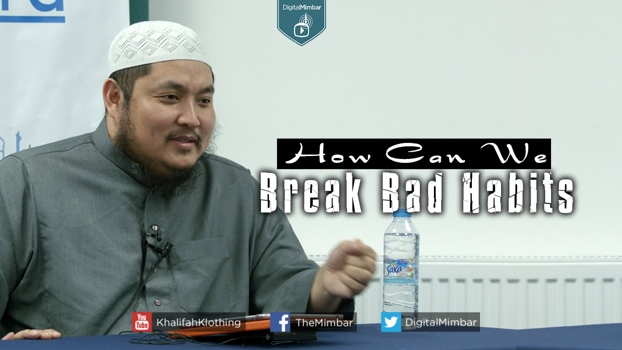 How Can We Break BAD Habits? - Abdulbary Yahya