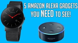 5 AMAZON ALEXA GADGETS YOU NEED TO SEE!