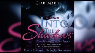 Audiobook Excerpt For Into The Shadows Book 1 in The Shadows Trilogy By ClareMarie.