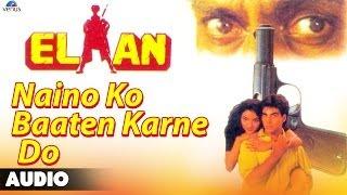Elaan : Naino Ko Baaten Karne Do Full Audio Song | Akshay Kumar, Madhu |