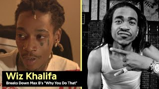 Wiz Khalifa Breaks Down Max B