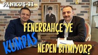 FENERBAHÇE'YE KUMPAS NEDEN BİTİRİLMİYOR? - AYTUNÇ ERKİN - PANKUŞ-31