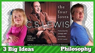 The Four Loves by C. S.  Lewis - 3 Big Ideas