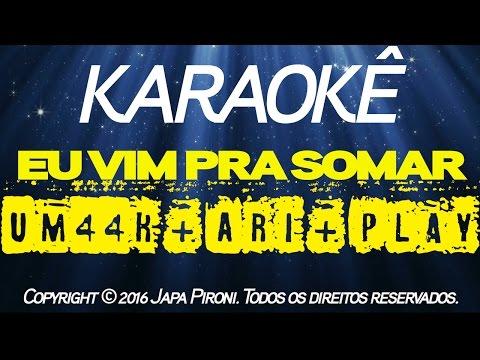 KARAOKE - Eu vim pra somar Um44k + Ari + Play