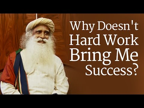Why Doesn't Hard Work Bring Me Success? - Sadhguru Answers
