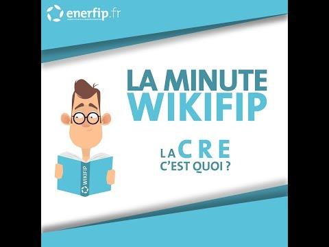 LA MINUTE WIKIFIP - La CRE, c'est quoi ?