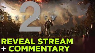 Destiny 2 Gameplay Reveal Stream + Commentary