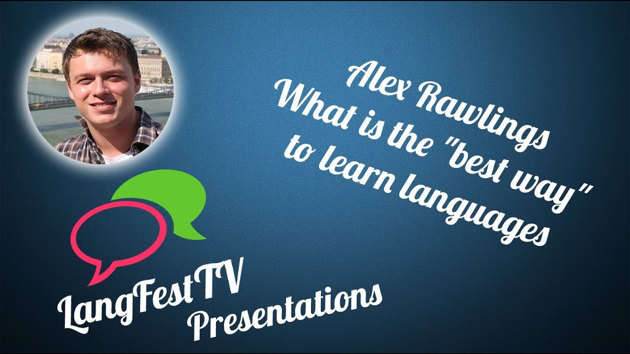 """LangFest17 - Alex Rawlings - What is the """"best way"""" to learn languages"""