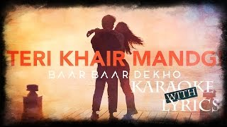 Teri Khair Mangdi - Karaoke (With Lyrics) | Baar Baar Dekho | JV Mediaworks Co.
