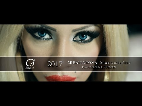 Mihaita Toma - Misca-te ca in filme [ Feat. Cristina Pucean 2017 ]