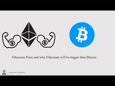 Ethereum Price And Why Ethereum Will Be Bigger Than Bitcoin