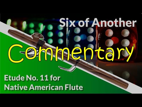 Native American Flute Etude No. 11 - Six of Another - Commentary