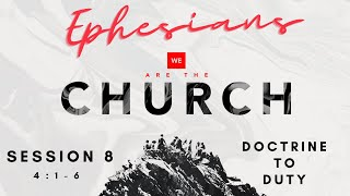 We Are The Church - Session 8 - Doctrine to Duty