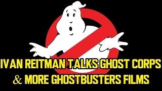 Ivan Reitman Talks Ghost Corps, And More GHOSTBUSTERS Films