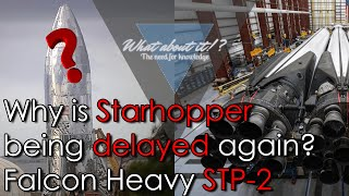 SpaceX News - Why is Starhopper being delayed over and over again? Falcon Heavy STP-2