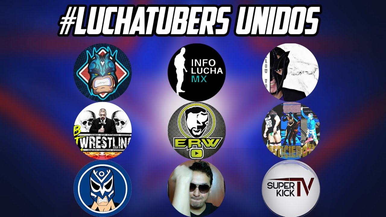 """#LuchaTubers Unidos """"Viva el Mundo & Viva la Lucha Libre"""""""
