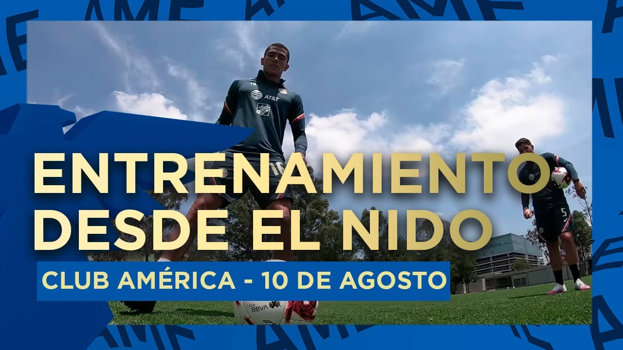 Entrenamiento 10 de Agosto desde el Nido Águila | Club América