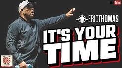 Eric Thomas   Its Your Time (Eric Thomas Motivation)