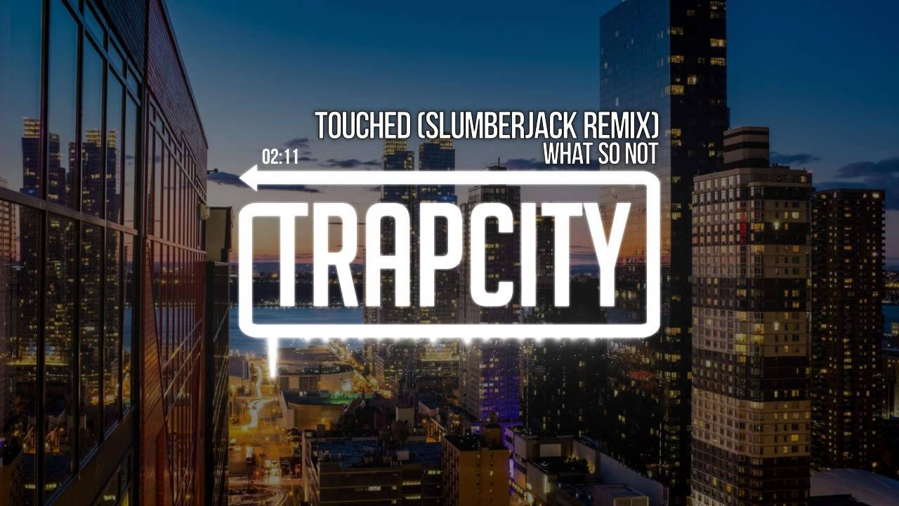 what so not touched slumberjack remix