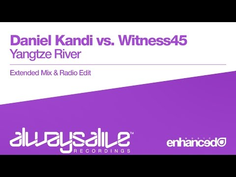 Daniel Kandi vs. Witness45 - Yangtze River [OUT NOW]