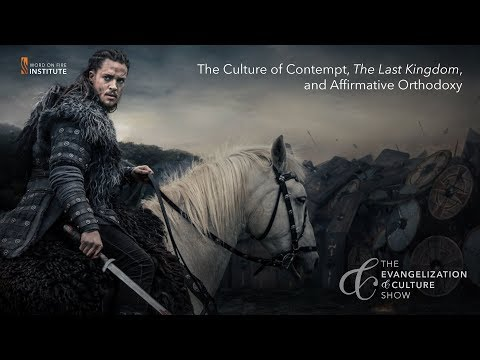 The Culture of Contempt, The Last Kingdom, and Affirmative Orthodoxy