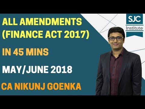 FINANCE ACT 2017 AMENDMENTS IN 45 MINS - SJC - CA NIKUNJ GOENKA