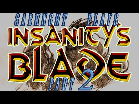 Let's Play ~ Insanity's Blade [Part 2]