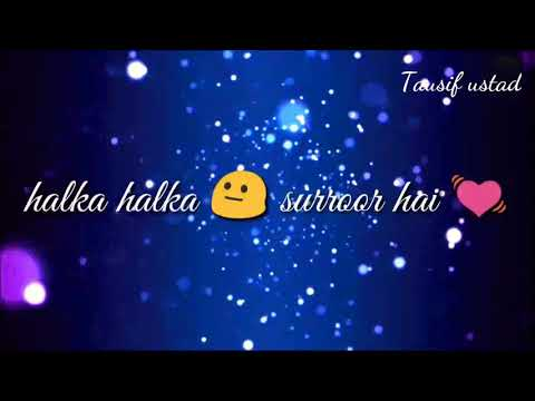 Ye Jo halka halka suroor hai Best'  Status video