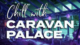 Caravan Palace - Chill with Caravan Palace (One Hour Mix)