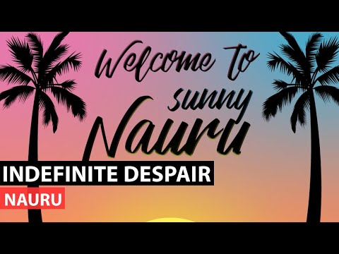 Nauru Explainer - Indefinite Despair