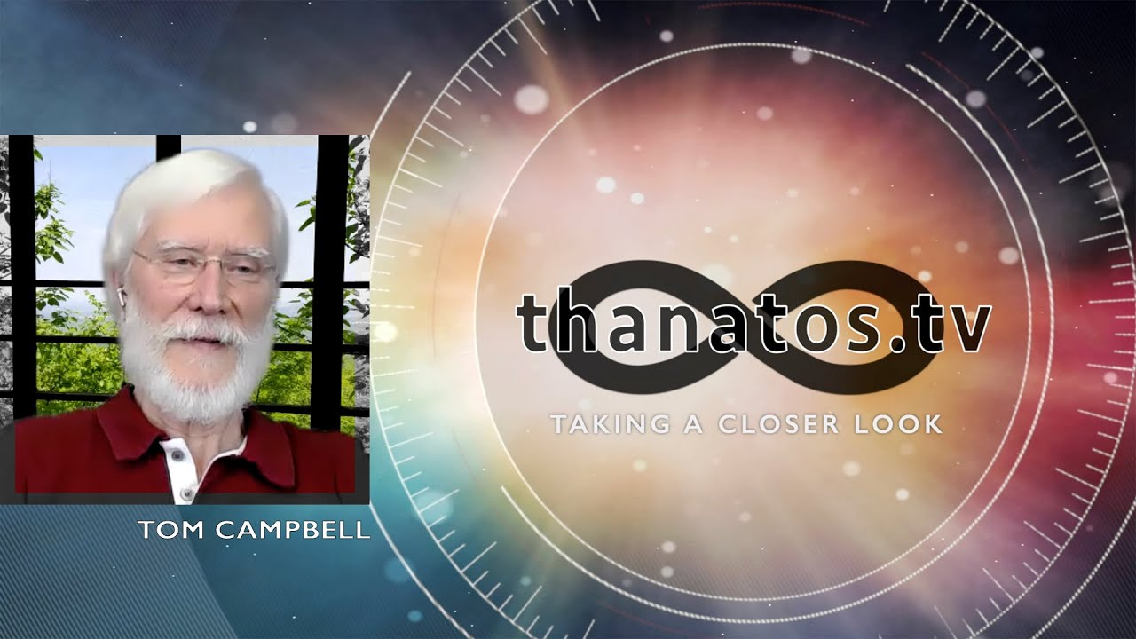"""""""Consciousness is Immortal.""""   An In-Depth Interview with Tom Campbell"""