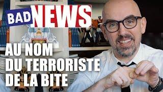 BADNEWS #8 - Au nom du terroriste de la BITE.
