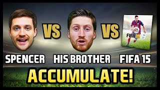 SPENCER vs HIS BROTHER vs FIFA 15 - Accumulate Thumbnail