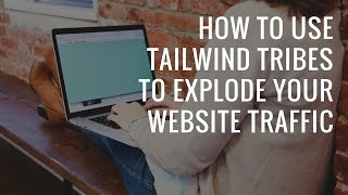 How to explode your website traffic using Tailwind Tribes for Pinterest