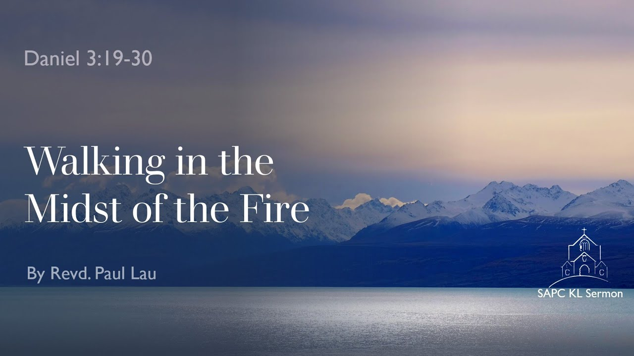 Daniel 3:19-30 Walking in the Midst of the Fire