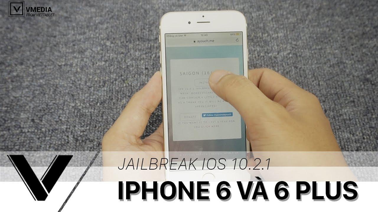 Hướng dẫn Jailbreak iOS 10.2.1 cho iPhone 6 và 6 Plus