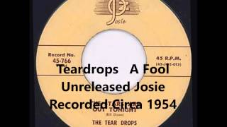 Teardrops - A Fool - Unreleased Josie Recorded Circa 1954