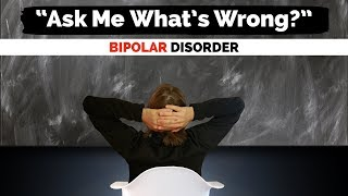 "BIPOLAR DISORDER HELP: What's Wrong With ""WHAT'S WRONG?"""