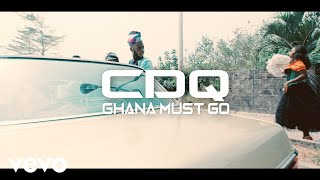 CDQ - Ghana Must Go (Official Video)