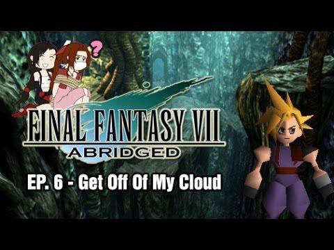 Final Fantasy VII: Abridged - Episode 6 - Get Off Of My Cloud